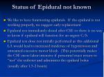 status of epidural not known