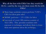 why all the fuss with cses are they worth the h a and by the way are there more h as with cses