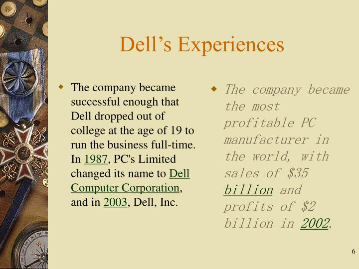 The company became successful enough that Dell dropped out of college at the age of 19 to run the business full-time. In
