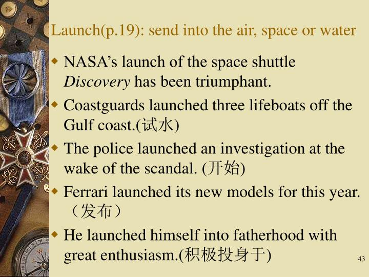 Launch(p.19): send into the air, space or water