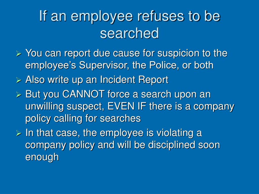 If an employee refuses to be searched