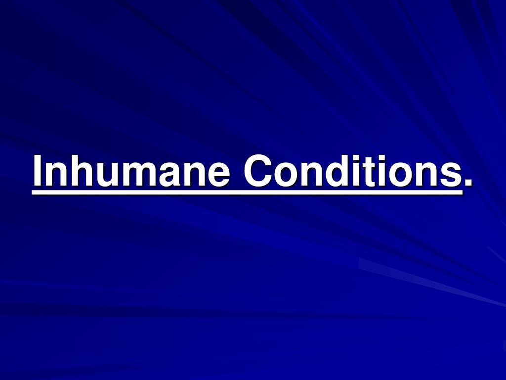 Inhumane Conditions