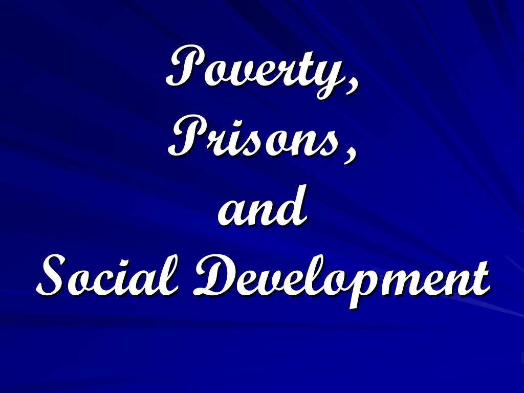 poverty prisons and social development l.