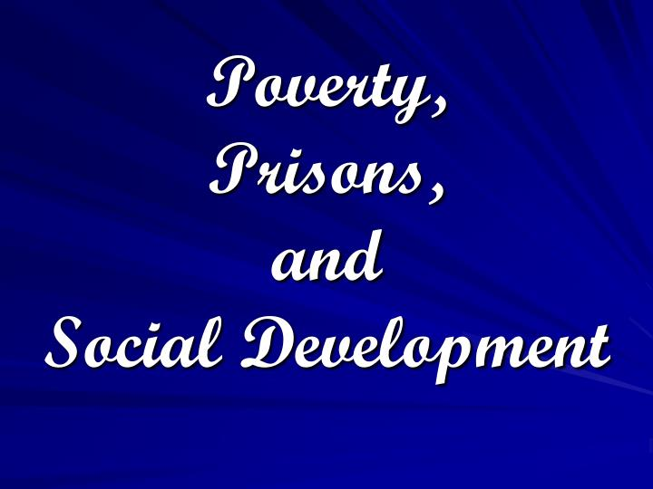 Poverty prisons and social development