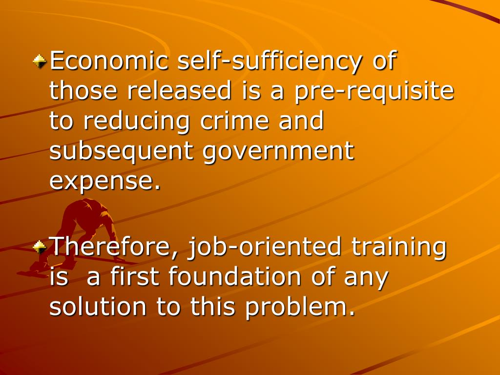 Economic self-sufficiency of those released is a pre-requisite to reducing crime and subsequent government expense.