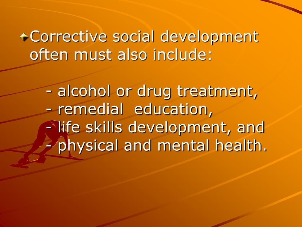 Corrective social development often must also include:
