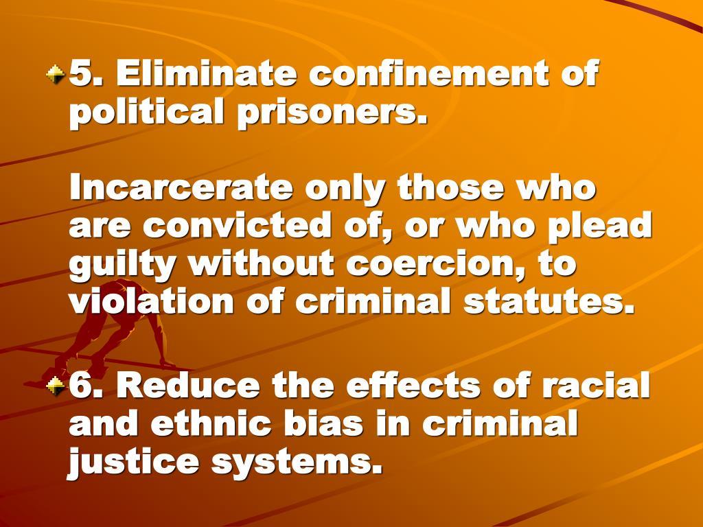 5. Eliminate confinement of political prisoners.