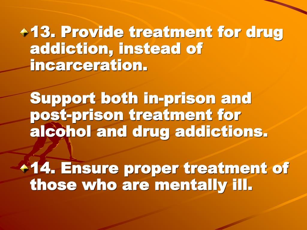 13. Provide treatment for drug addiction, instead of incarceration.