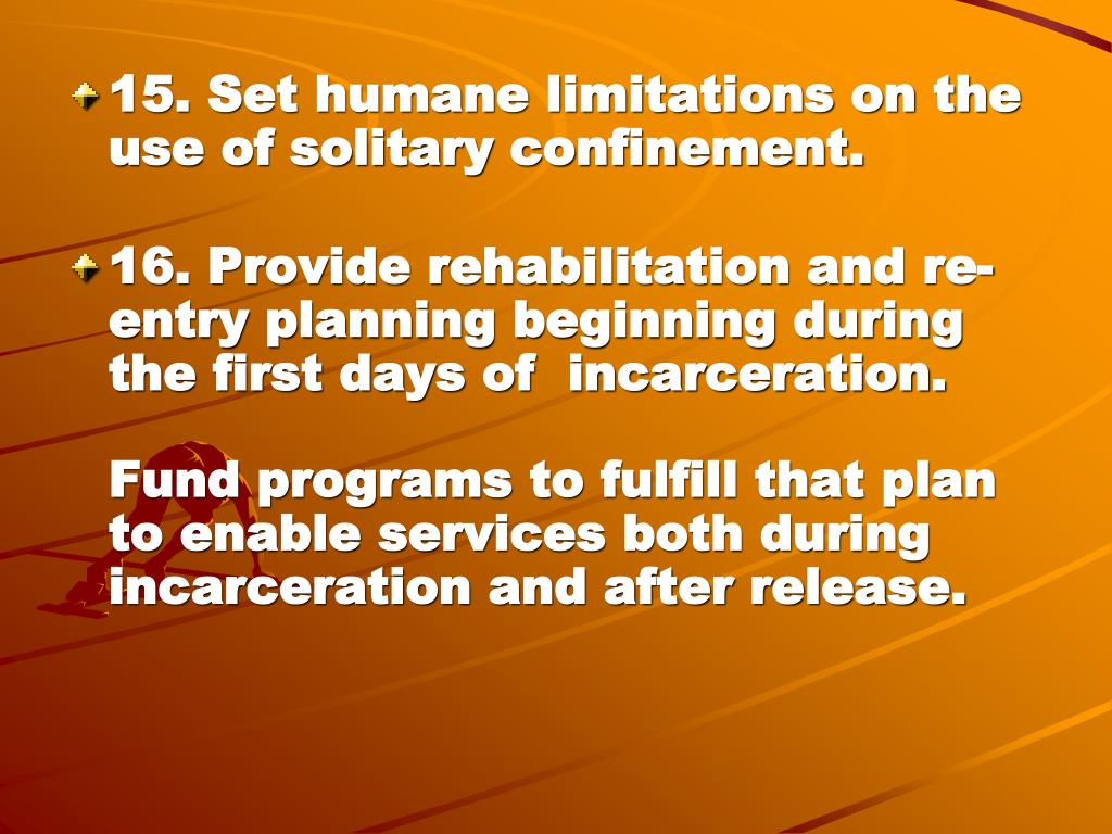 15. Set humane limitations on the use of solitary confinement.