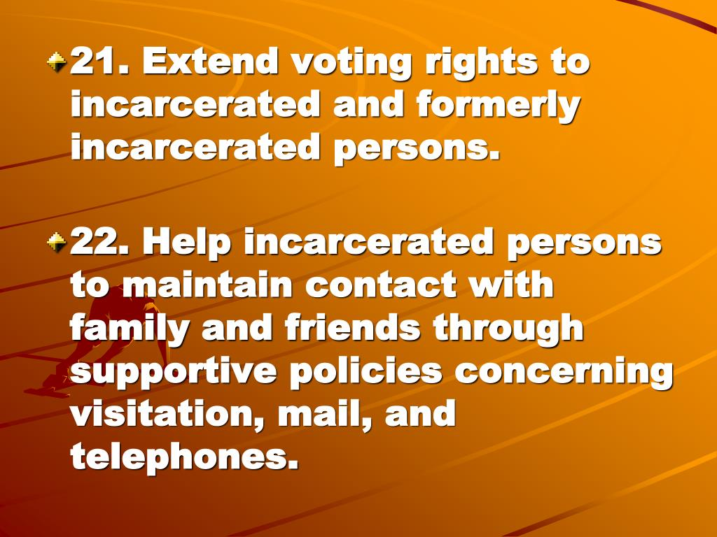 21. Extend voting rights to incarcerated and formerly incarcerated persons.