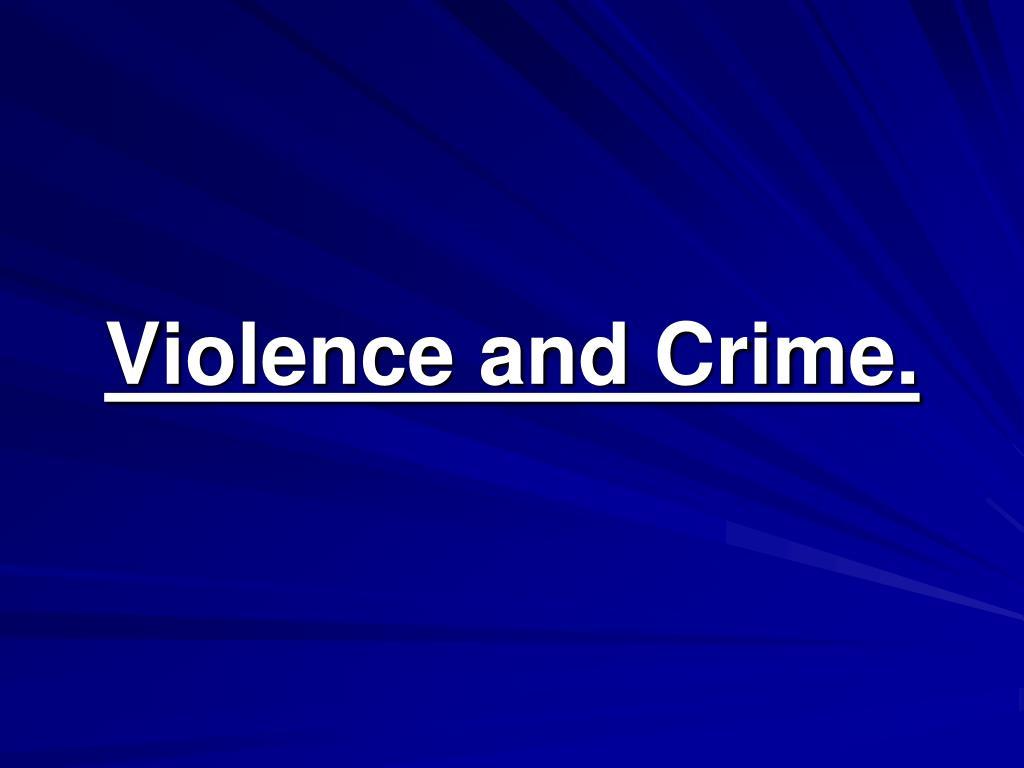 Violence and Crime.