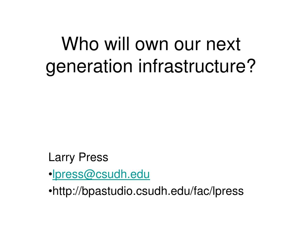 who will own our next generation infrastructure l.
