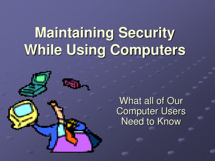 Maintaining security while using computers