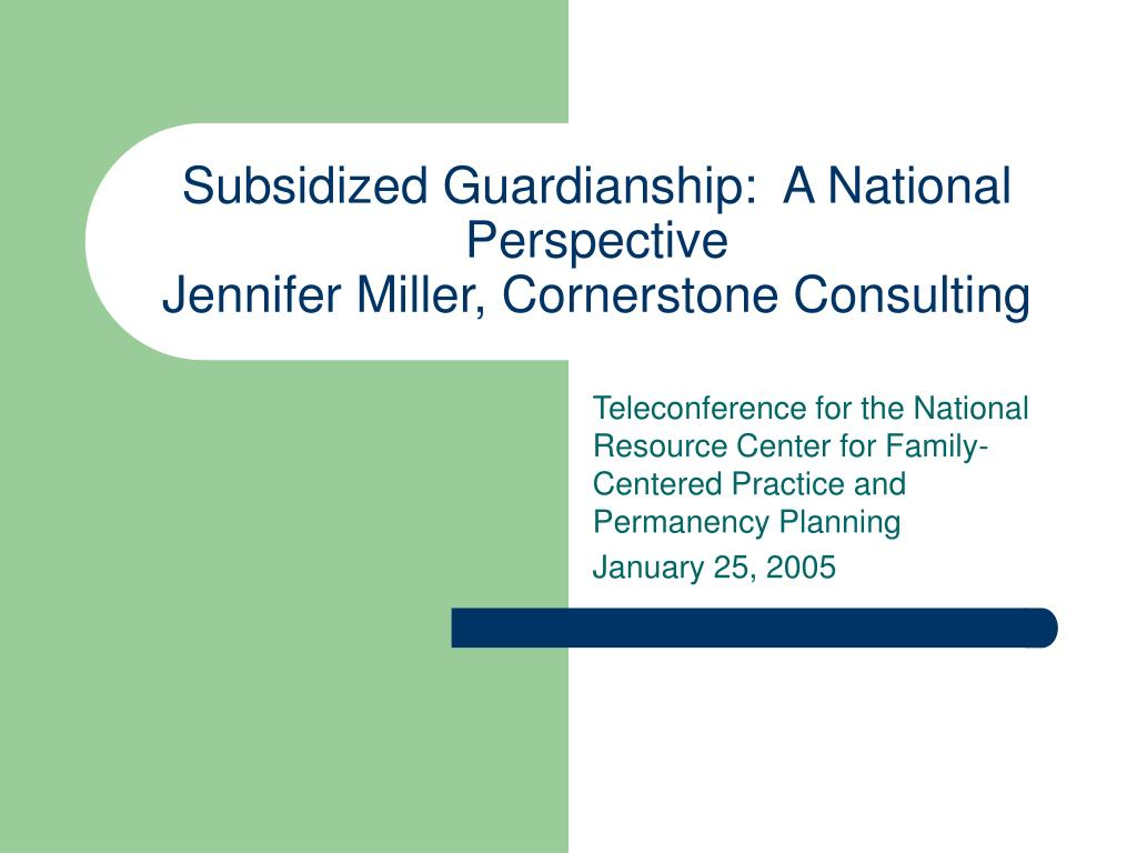 subsidized guardianship a national perspective jennifer miller cornerstone consulting l.