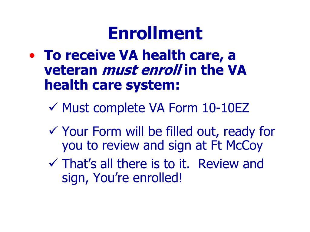 To receive VA health care, a veteran