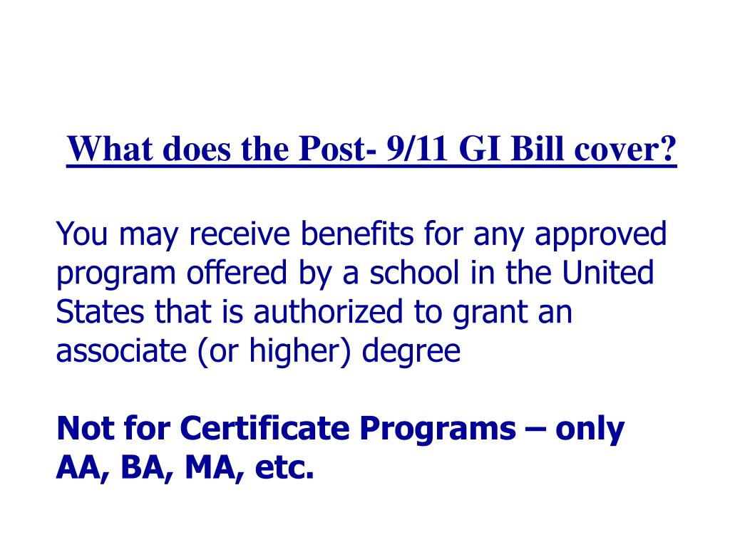 What does the Post- 9/11 GI Bill cover?
