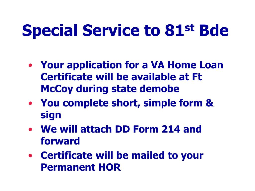 Your application for a VA Home Loan Certificate will be available at Ft McCoy during state demobe