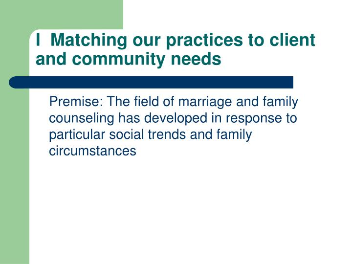 I matching our practices to client and community needs