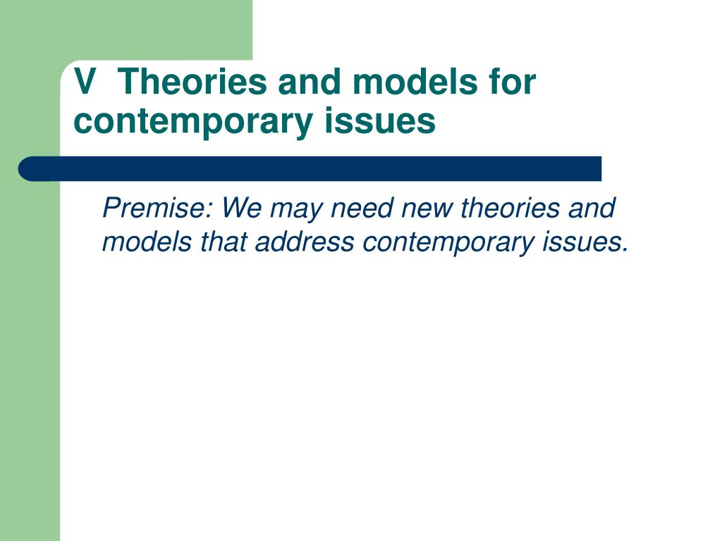V  Theories and models for contemporary issues