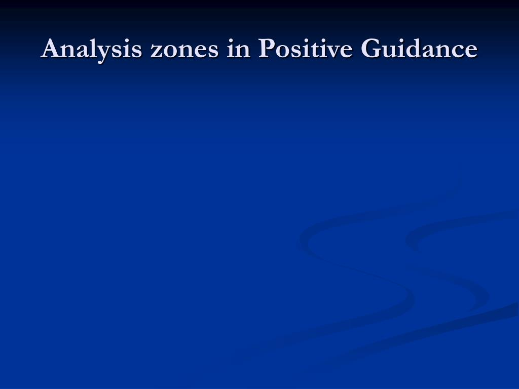Analysis zones in Positive Guidance