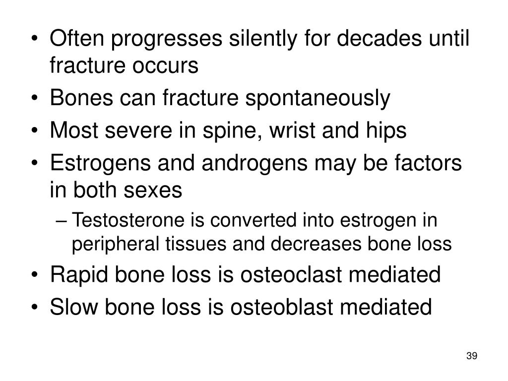 Often progresses silently for decades until fracture occurs