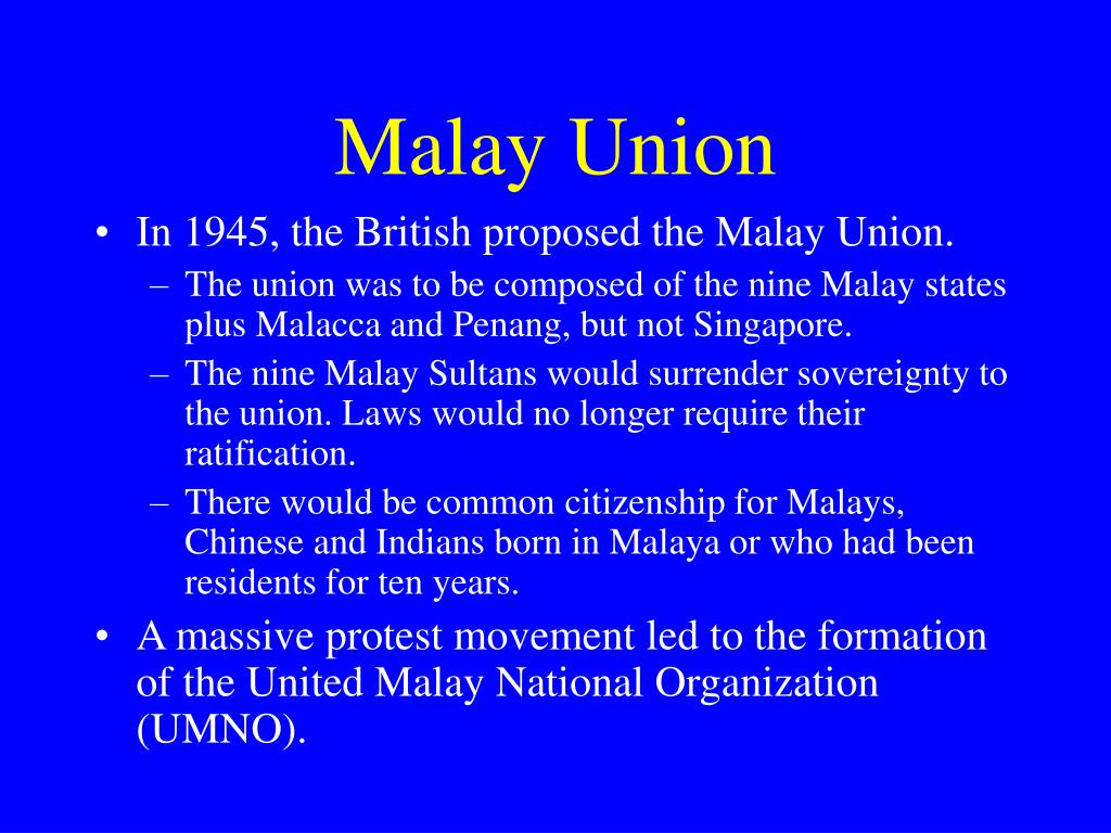purpose malayan union The purpose of this federation is to the characteristics of malayan union which was neglected the malay society and give a nationalism free for foreigner.