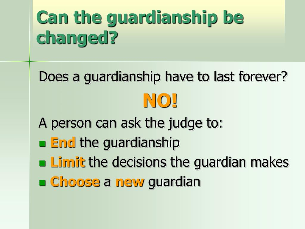 Can the guardianship be changed?