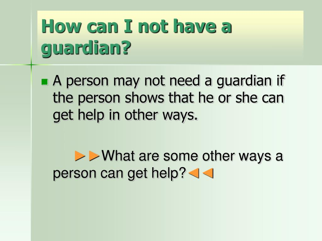 How can I not have a guardian?