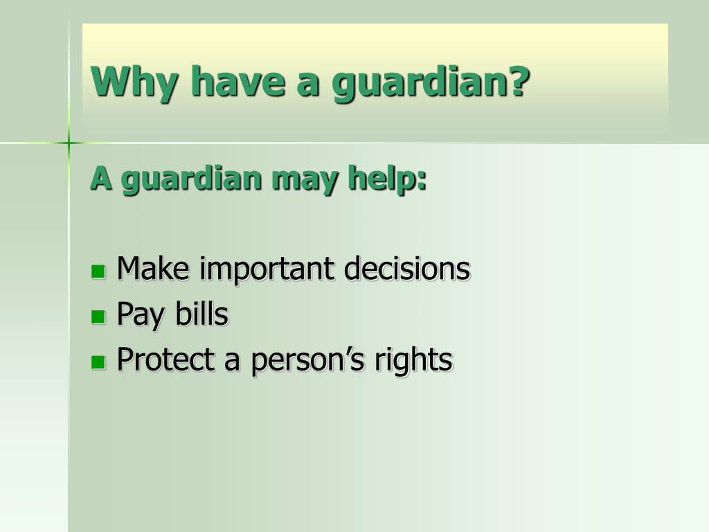 Why have a guardian?