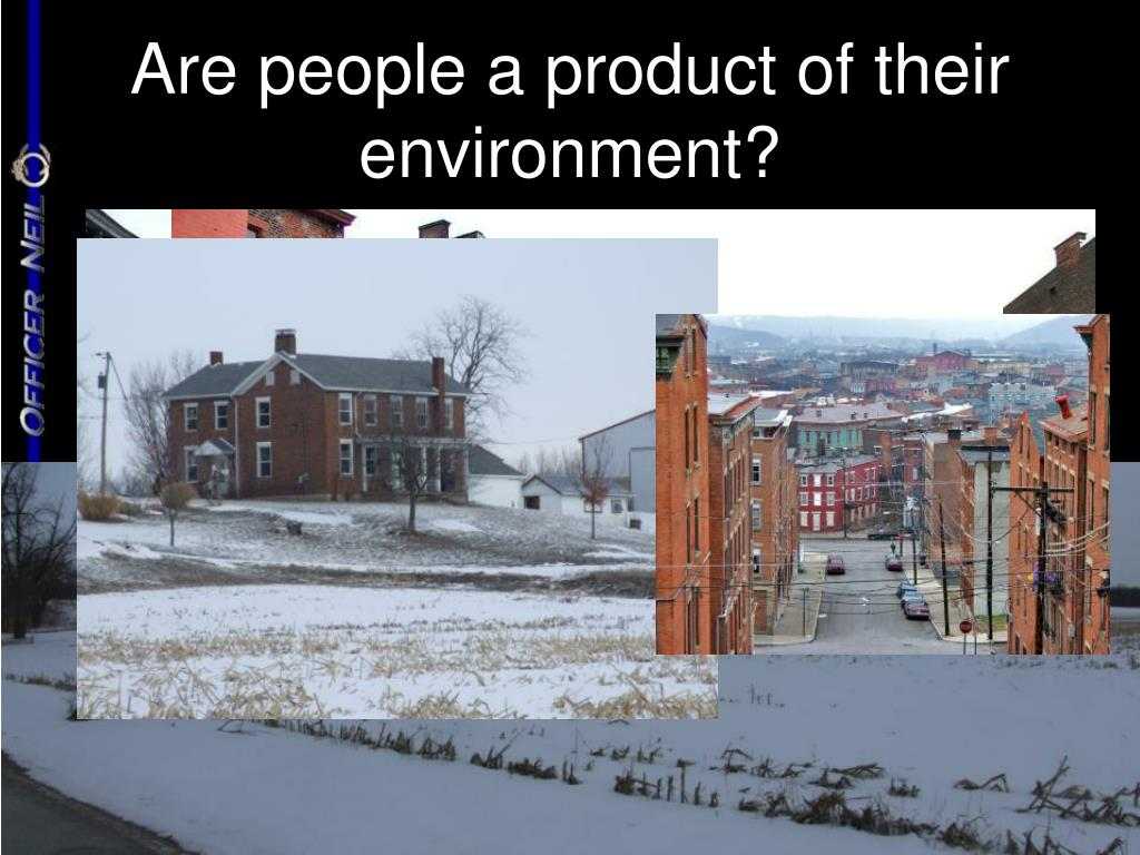Are people a product of their environment?