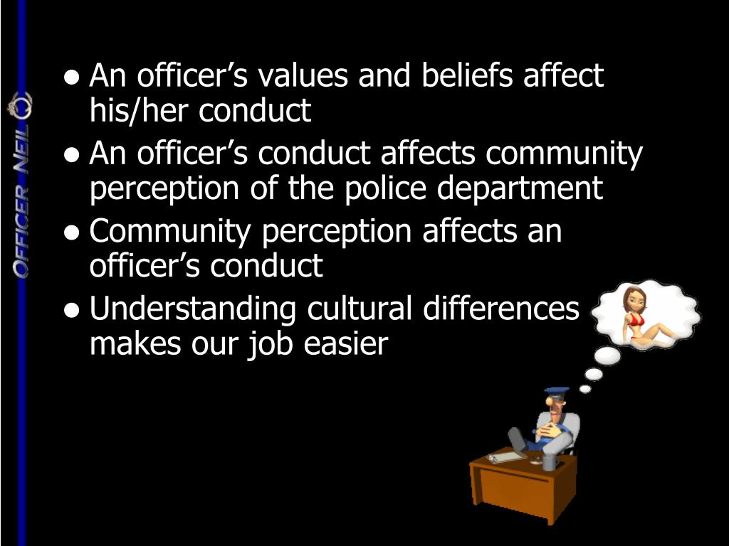 An officer's values and beliefs affect his/her conduct