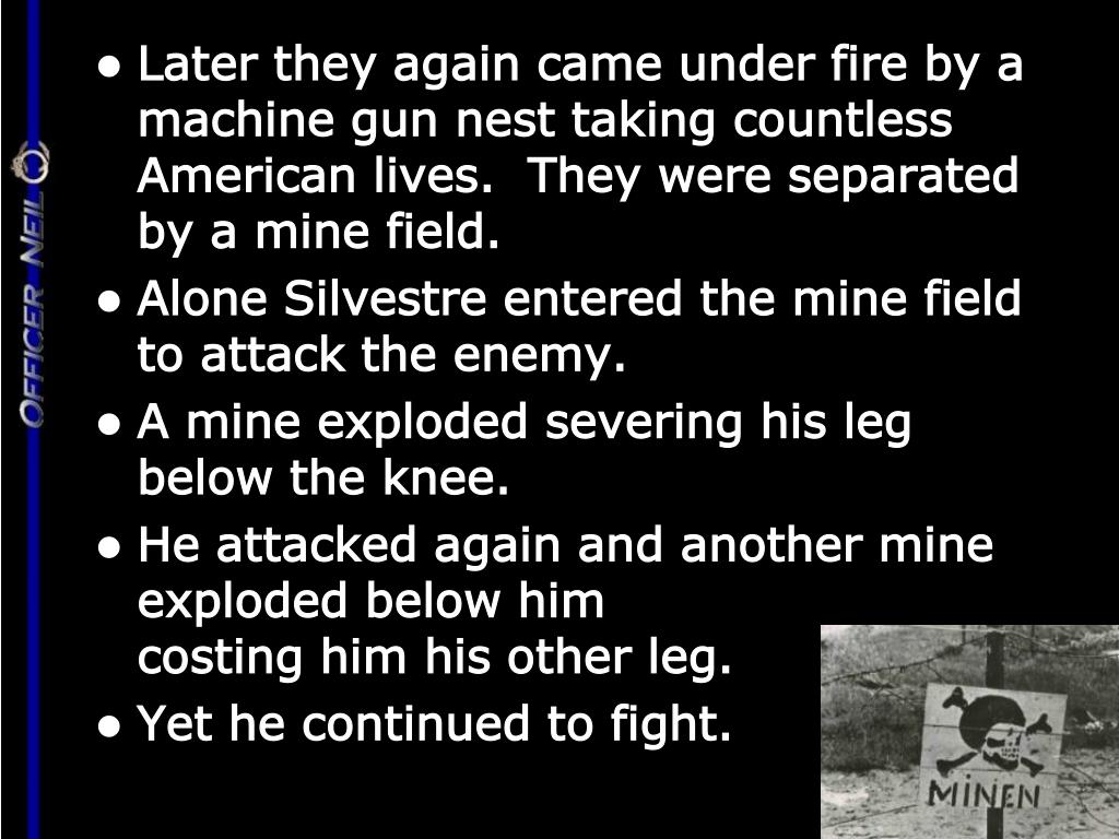 Later they again came under fire by a machine gun nest taking countless American lives.  They were separated by a mine field.