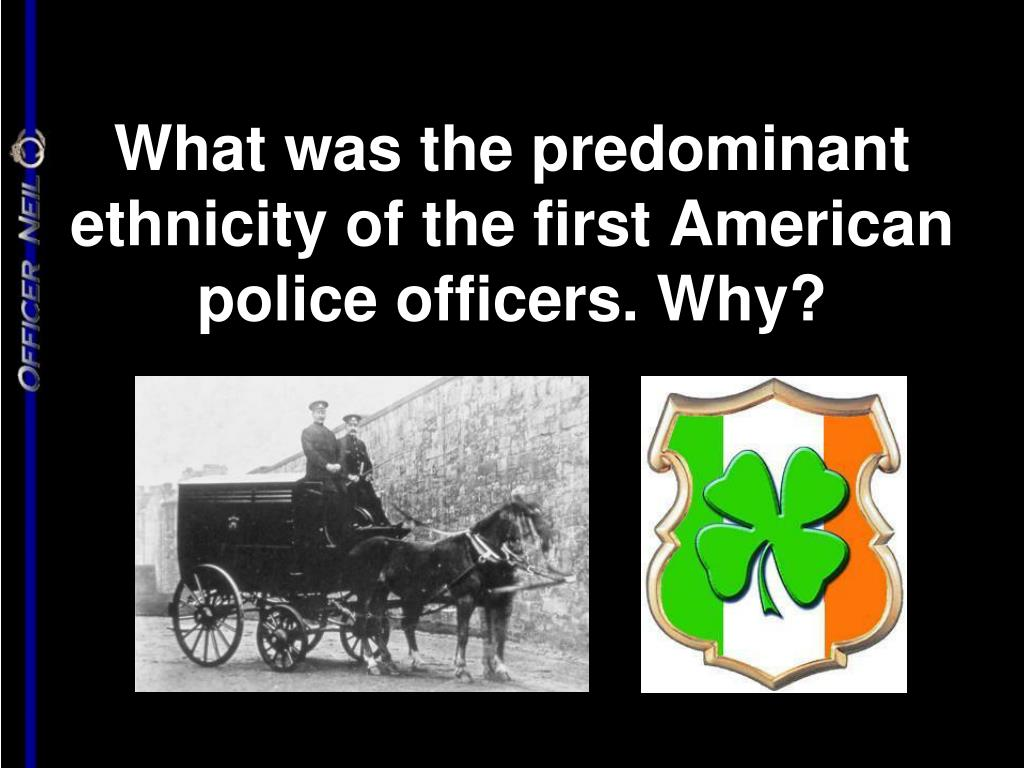 What was the predominant ethnicity of the first American police officers. Why?