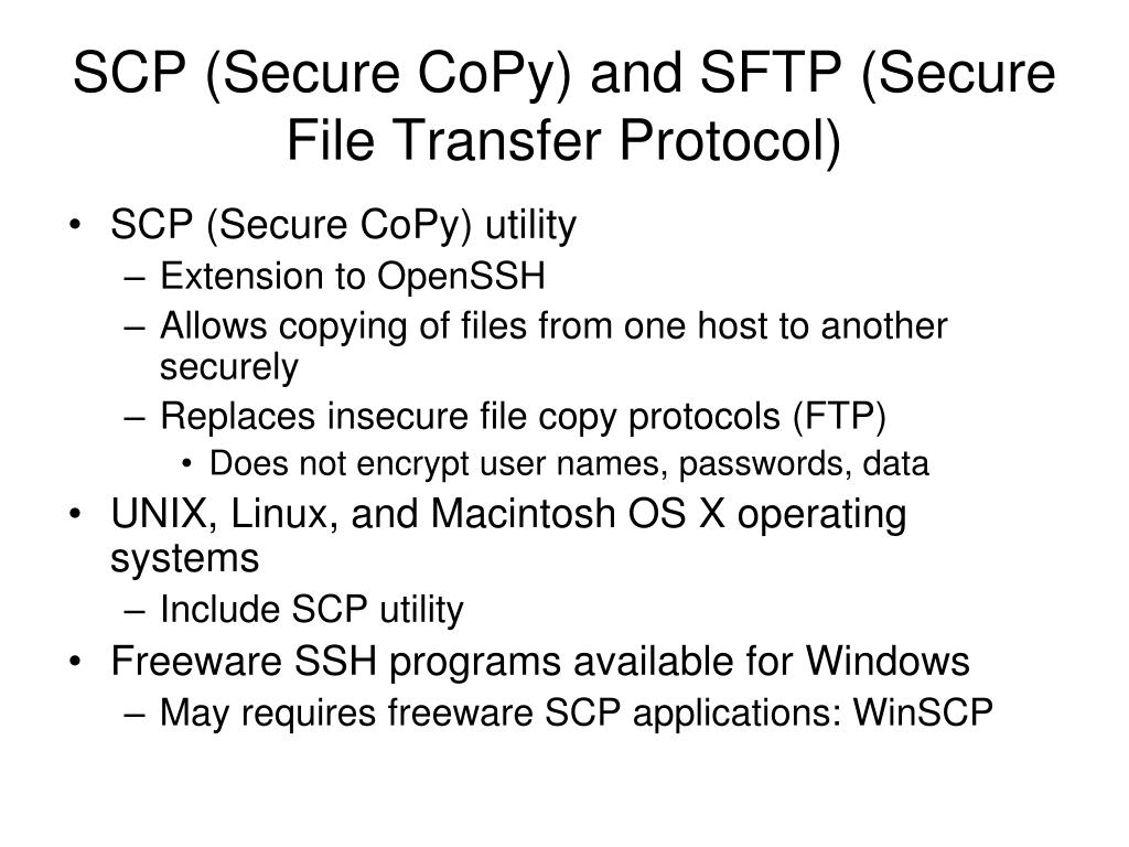 SCP (Secure CoPy) and SFTP (Secure File Transfer Protocol)