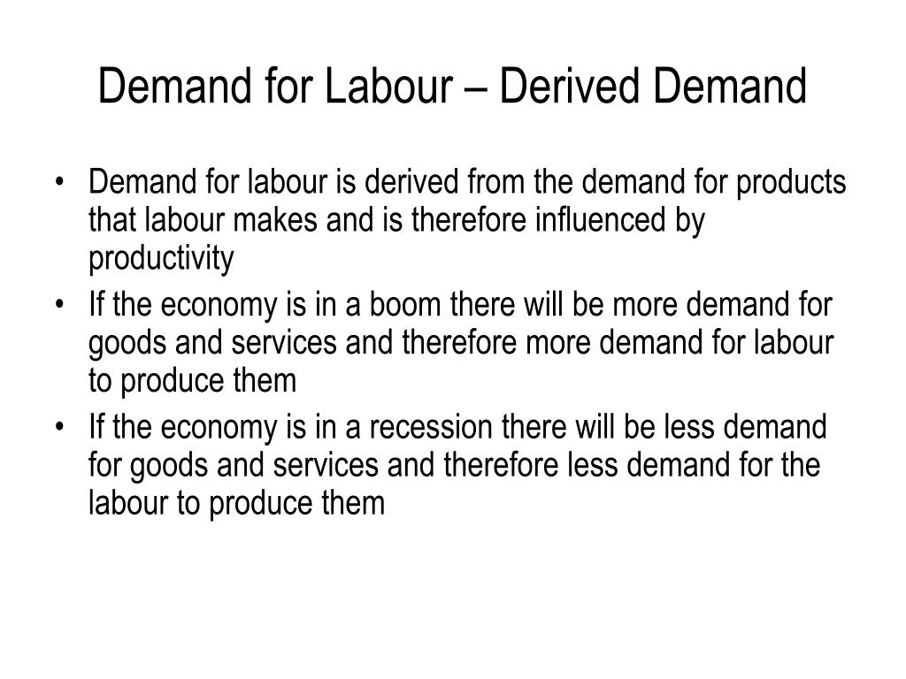 Demand for Labour – Derived Demand