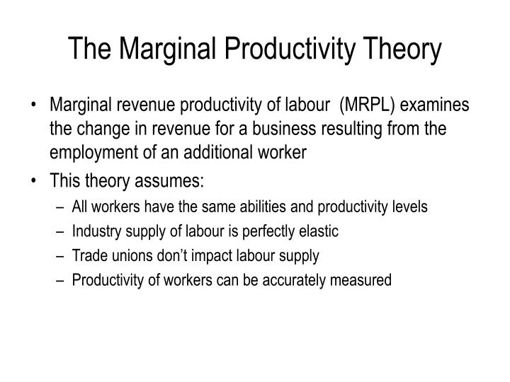 marginal productivity theory How are wages determined/theories of wages determination: there are it is dear now that marginal net product theory of wages is true only under.