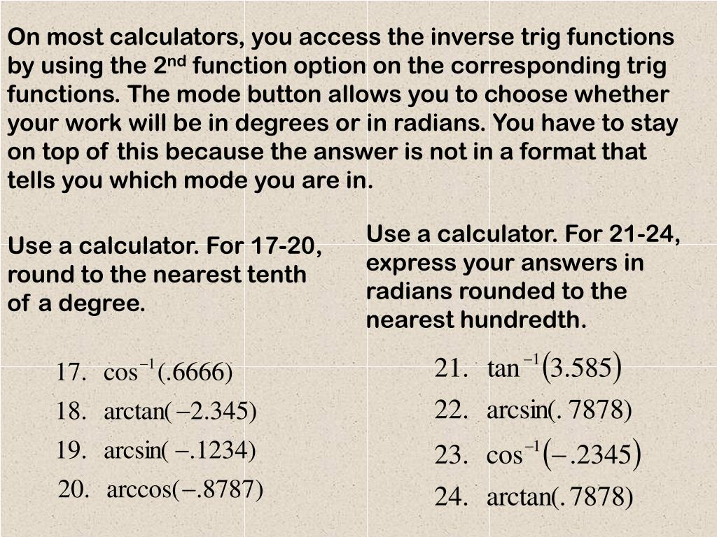 On most calculators, you access the inverse trig functions by using the 2