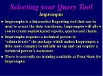 selecting your query tool impromptu