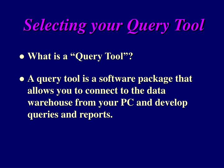Selecting your query tool3