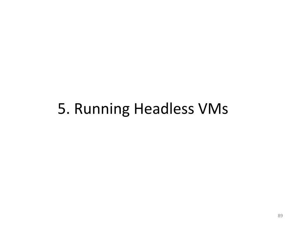 5. Running Headless VMs
