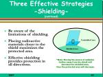 three effective strategies shielding continued