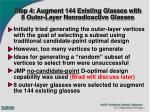 step 4 augment 144 existing glasses with 8 outer layer nonradioactive glasses