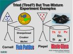 tried tired but true mixture experiment examples