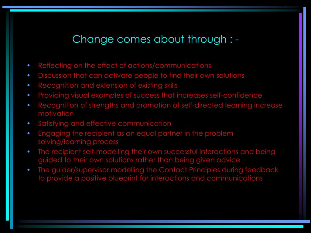 Change comes about through : -