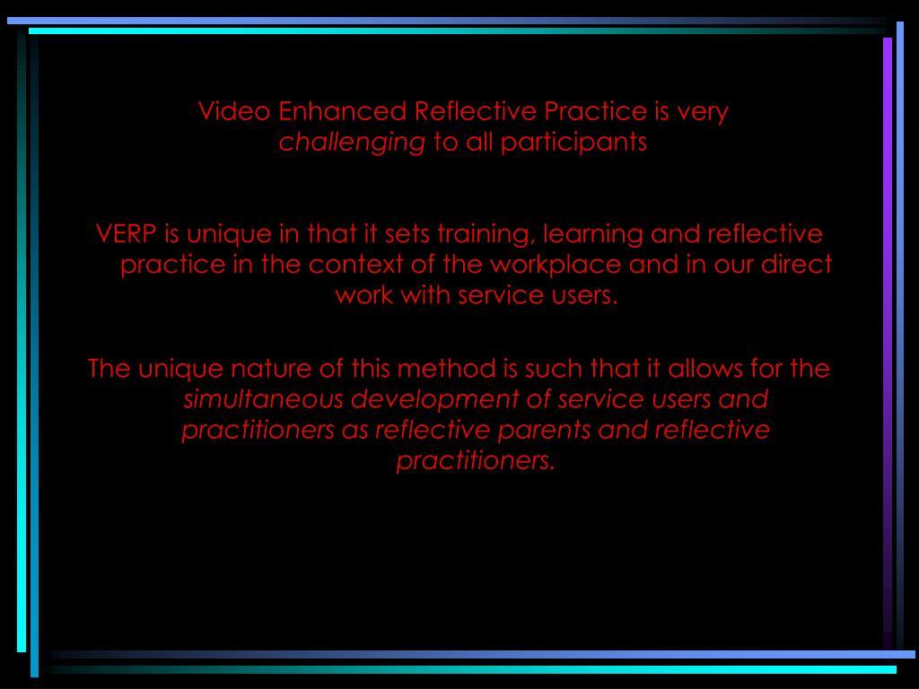 Video Enhanced Reflective Practice is very