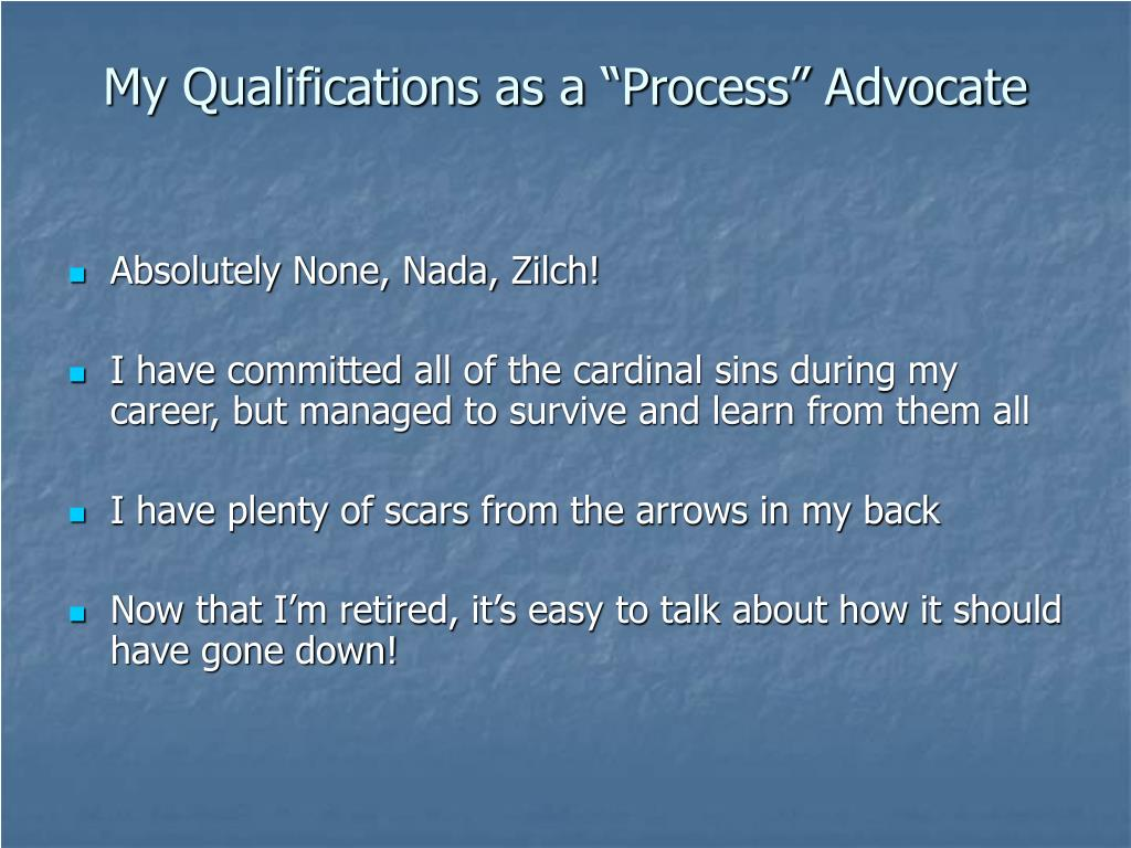"""My Qualifications as a """"Process"""" Advocate"""