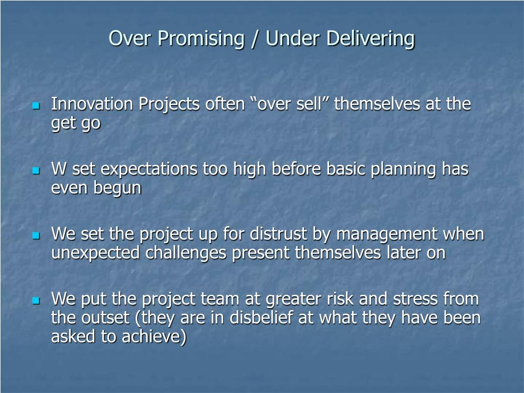 Over Promising / Under Delivering
