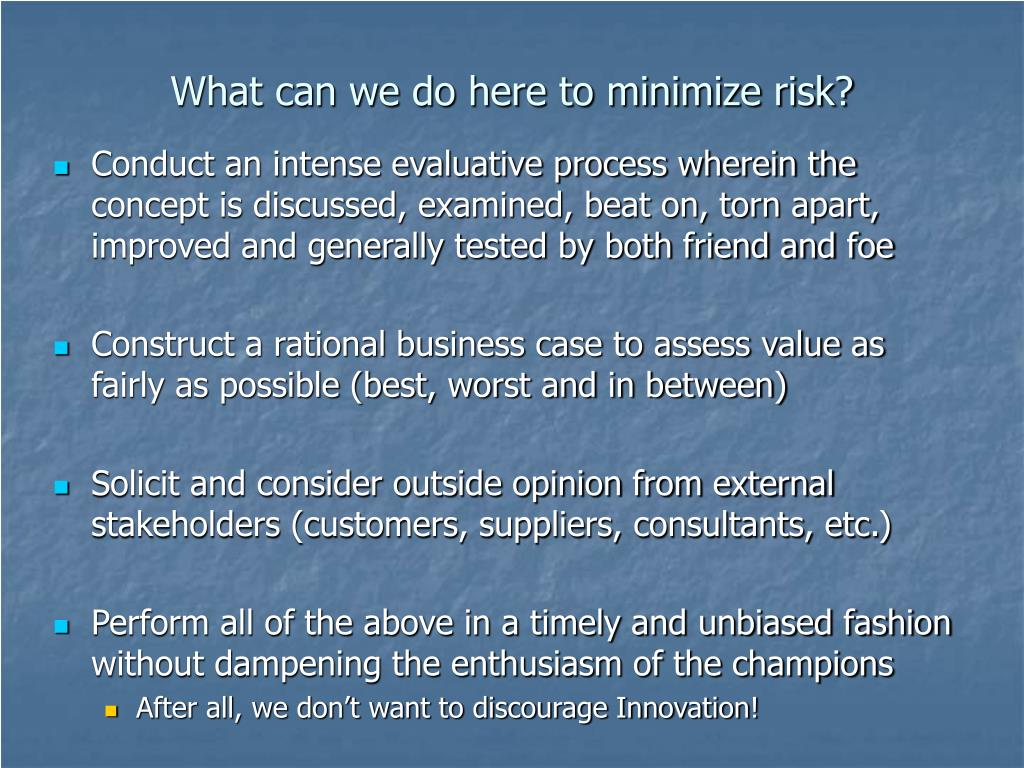 What can we do here to minimize risk?