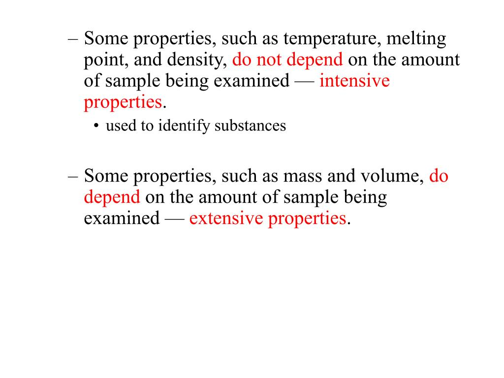Some properties, such as temperature, melting point, and density,