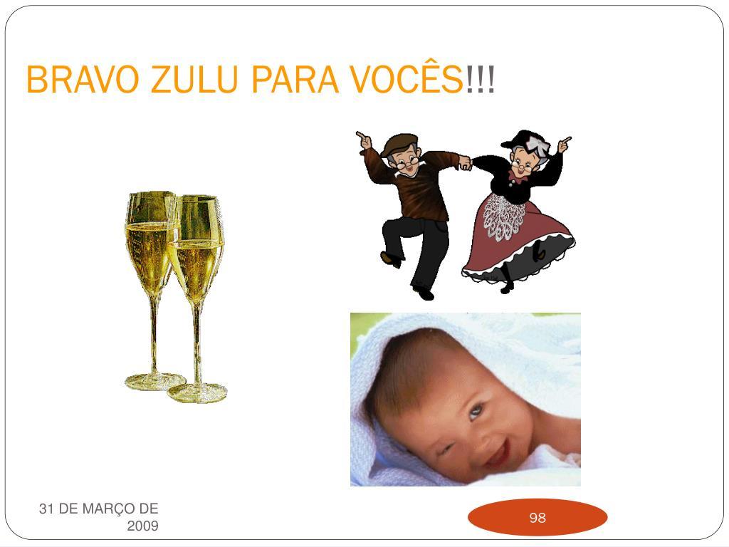 BRAVO ZULU PARA VOCÊS